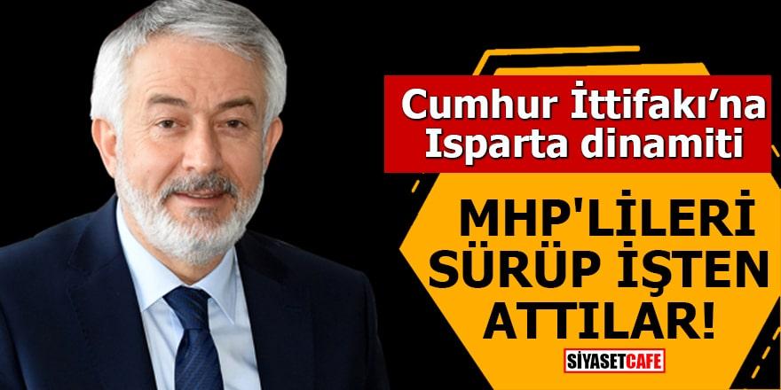 Cumhur İttifakı'na Isparta dinamiti MHP'lilere sürüp işten attılar