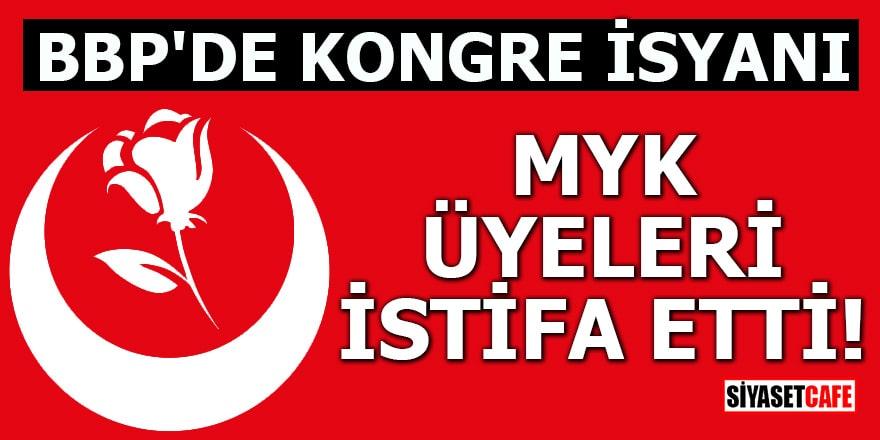 BBP'de kongre isyanı! MYK üyeleri istifa etti