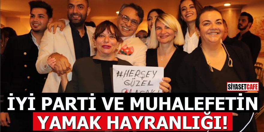 İYİ Parti ve muhalefetin yamak hayranlığı!