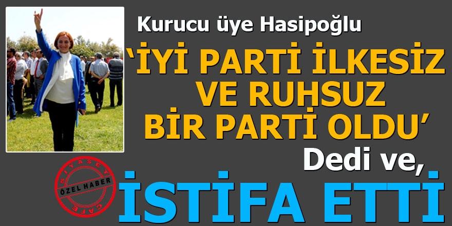 Kurucu üye Merrin Hasipoğlu, 'İYİ Parti ilkesiz bir parti oldu' dedi ve istifa etti
