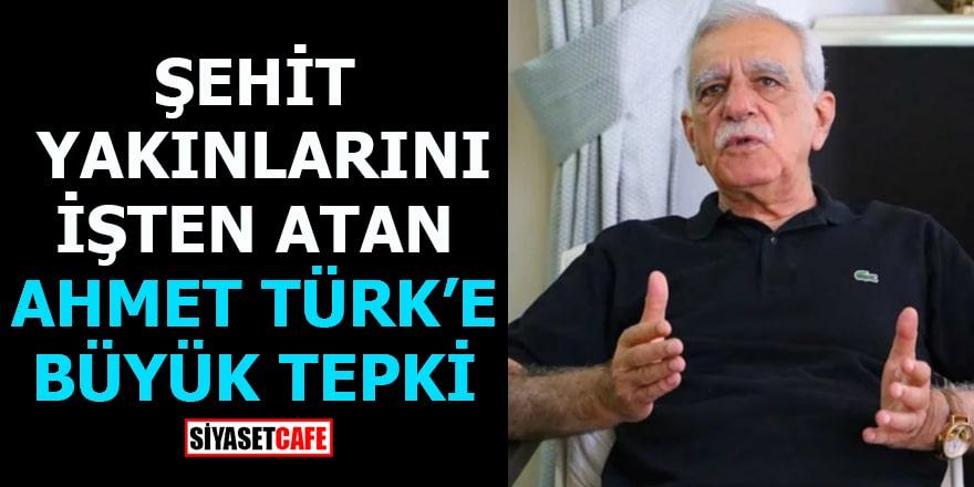 Şehit yakınlarını işten atan Ahmet Türk'e büyük tepki