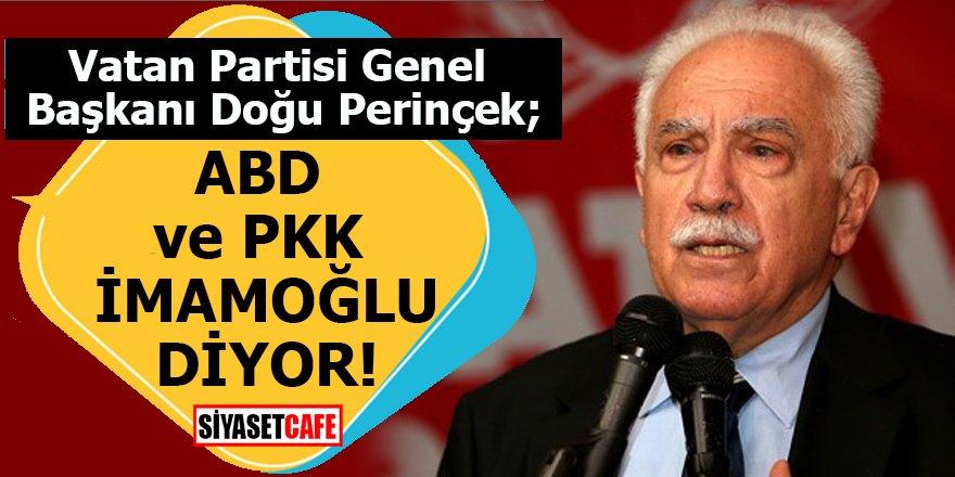 Doğu Perinçek: ABD ve PKK İmamoğlu diyor