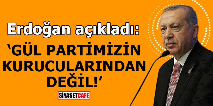 Erdoğan açıkladı: Gül partimizin kurucularından değil