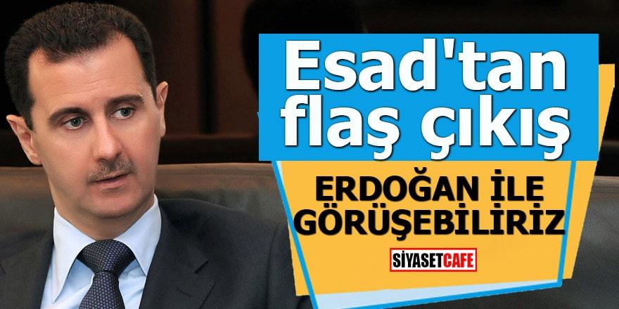 Esad'tan flaş çıkış Erdoğan ile görüşebiliriz