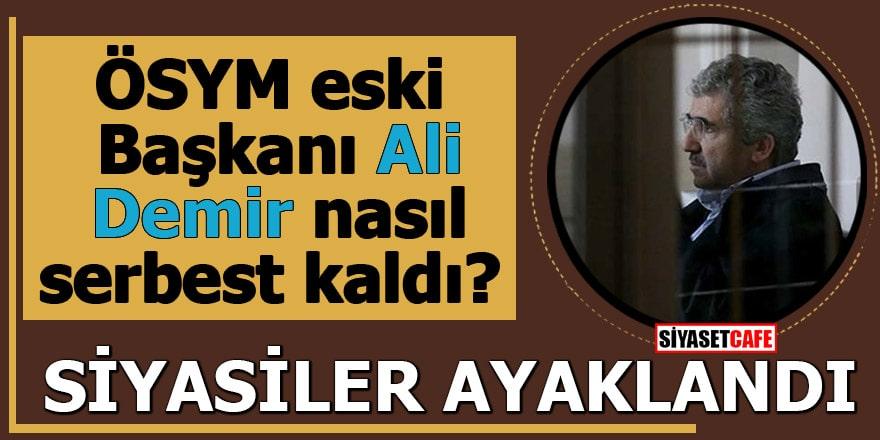 ÖSYM eski Başkanı Ali Demir nasıl serbest kaldı? Siyasiler ayaklandı