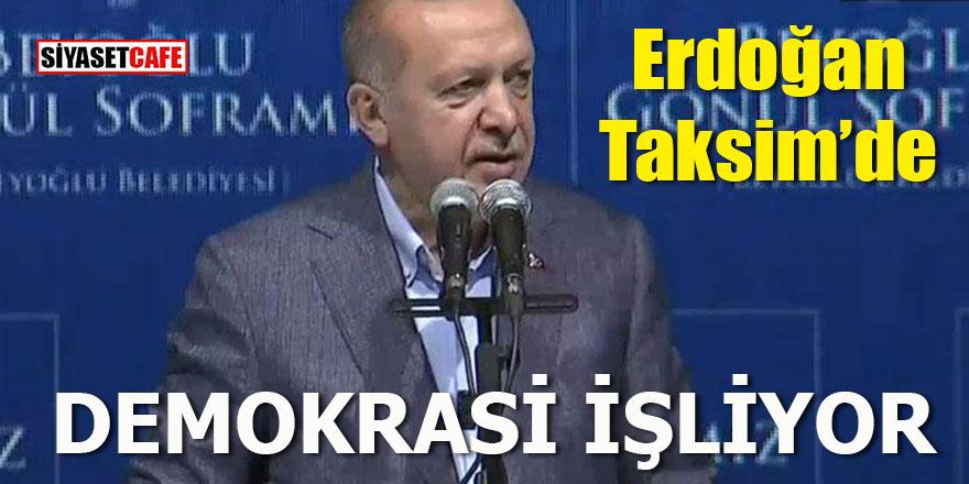 Erdoğan Taksim Meydanı'nda: Demokrasi işliyor!