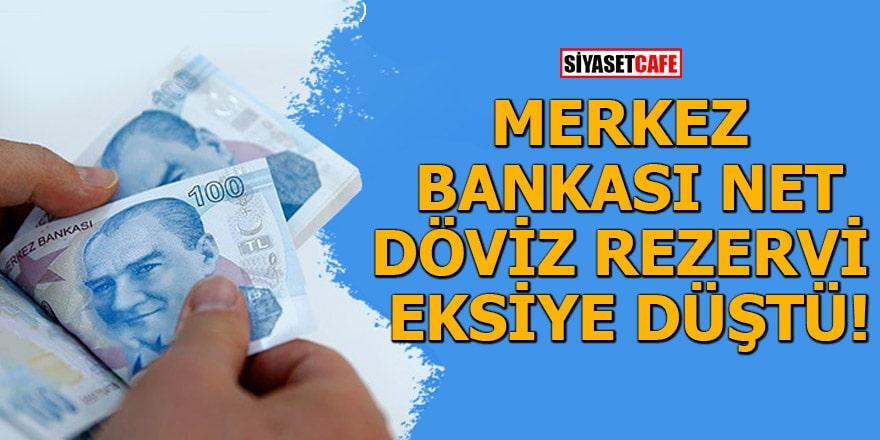 Merkez Bankası net döviz rezervi eksiye düştü
