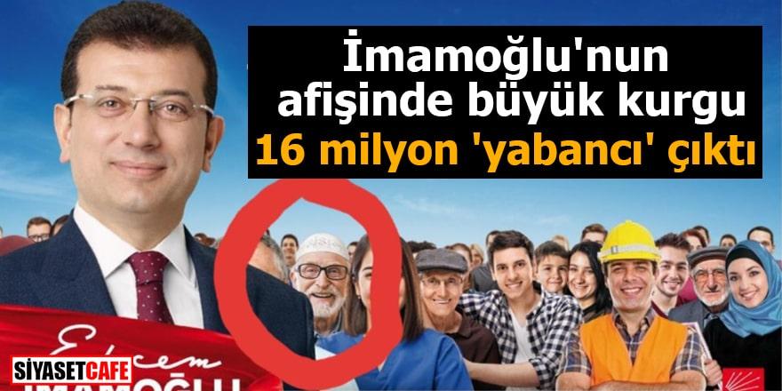 İmamoğlu'nun afişinde büyük kurgu 16 milyon 'yabancı' çıktı