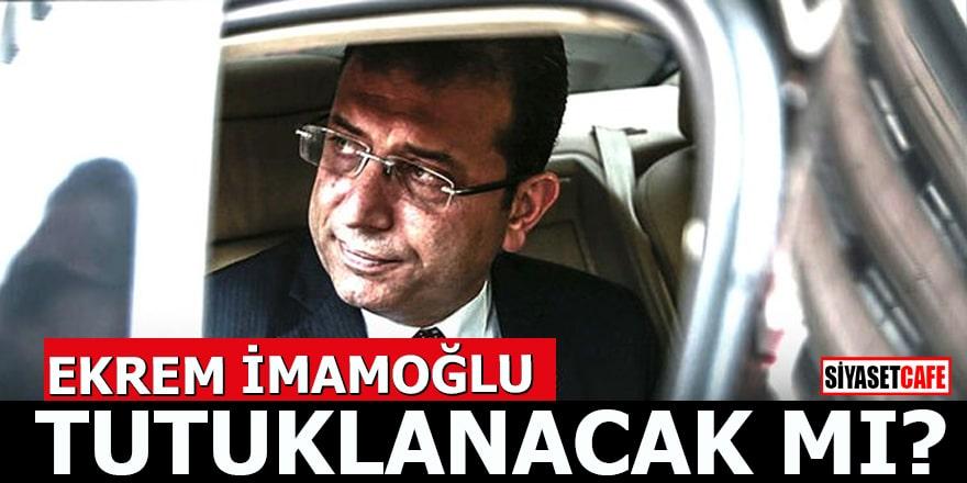 Ekrem İmamoğlu tutuklanacak mı?