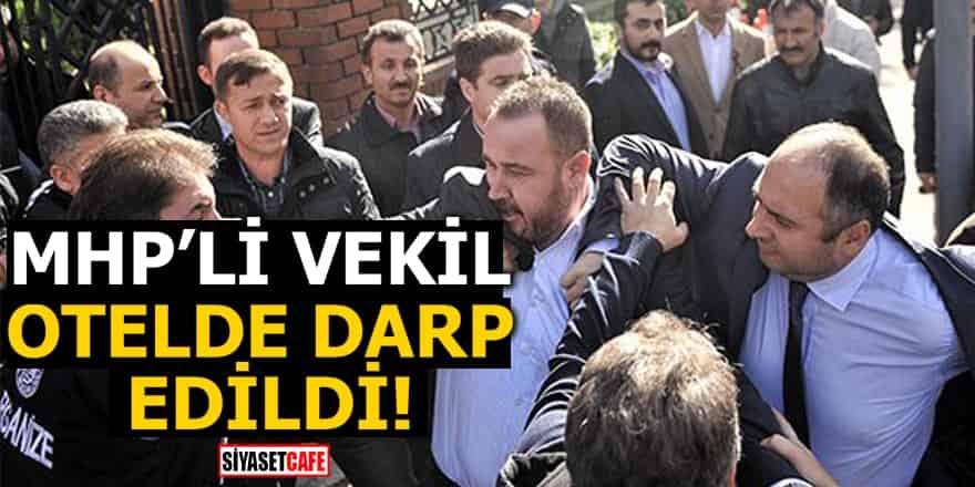 MHP'li vekil Mehmet Bülent Karataş otelde darp edildi