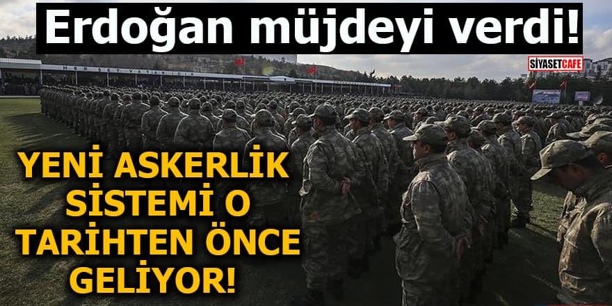 Erdoğan müjdeyi verdi! Yeni askerlik sistemi o tarihten önce geliyor
