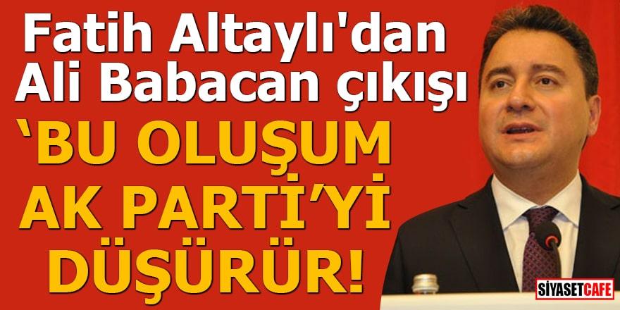 """Fatih Altaylı'dan Ali Babacan çıkışı """"Bu oluşum AK Parti'yi düşürür"""""""