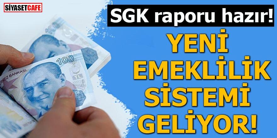 SGK raporu hazır! Yeni emeklilik sistemi geliyor