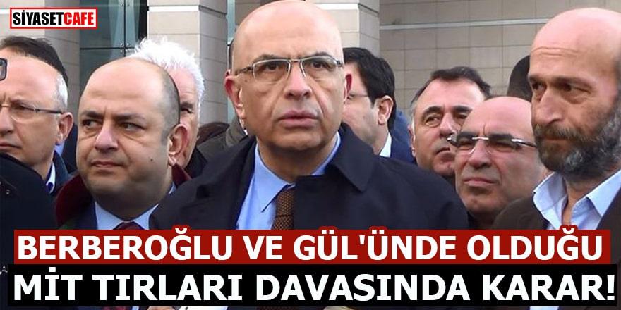 Berberoğlu ve Gül'ünde olduğu MİT tırları davasında karar