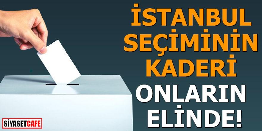 İstanbul seçiminin kaderi onların elinde!
