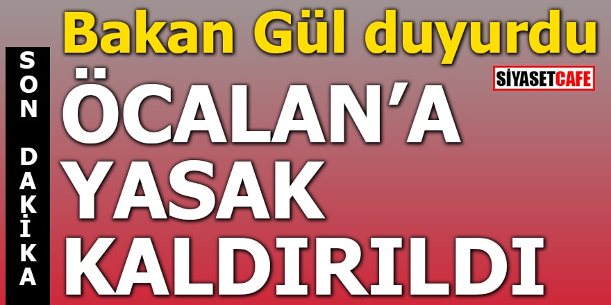 Bakan Gül duyurdu Öcalan'a yasak kaldırıldı