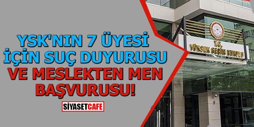 YSK'nın 7 üyesi için suç duyurusu ve meslekten men başvurusu!