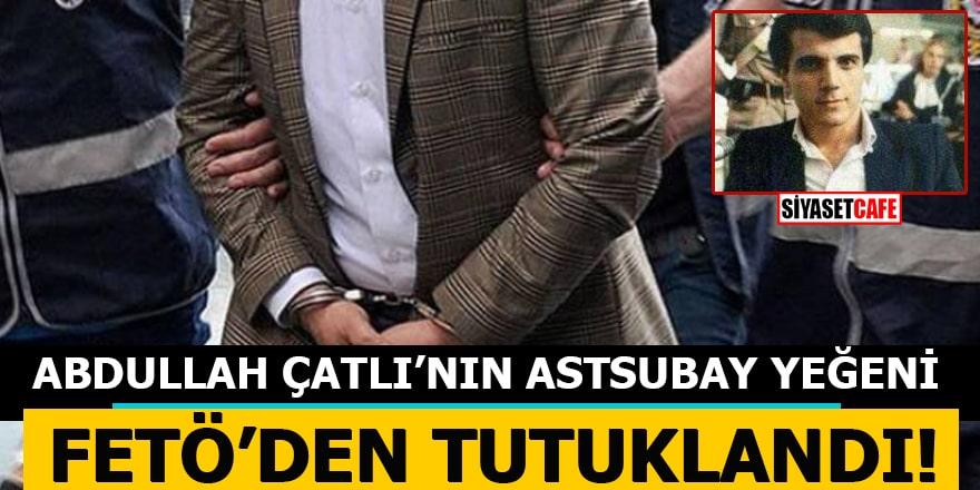 Abdullah Çatlı'nın astsubay yeğeni FETÖ'den tutuklandı!