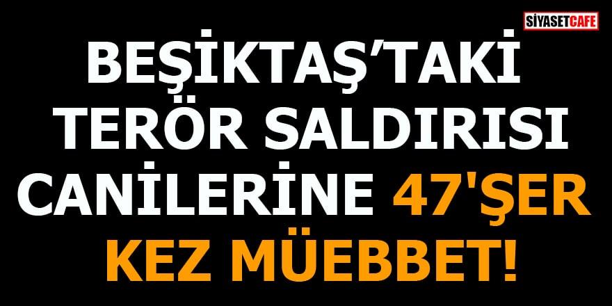 Beşiktaş'taki terör saldırısı canilerine 47'şer kez müebbet