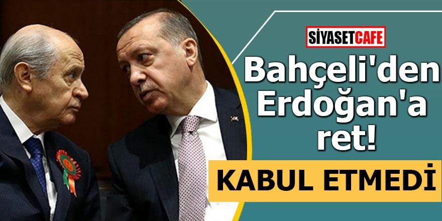Bahçeli'den Erdoğan'a ret! Kabul etmedi