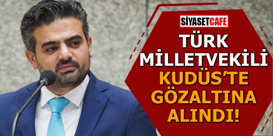 Türk milletvekili Kudüs'te gözaltına alındı