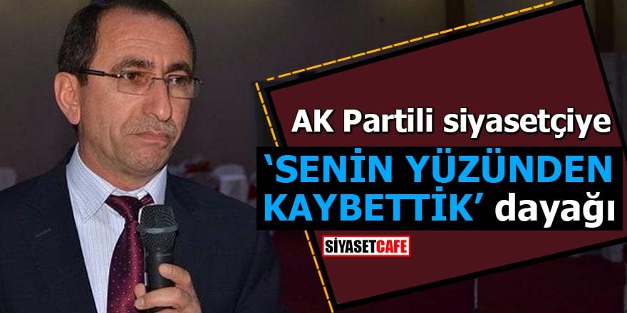 """AK Partili siyasetçiye """"Senin yüzünden kaybettik"""" dayağı"""