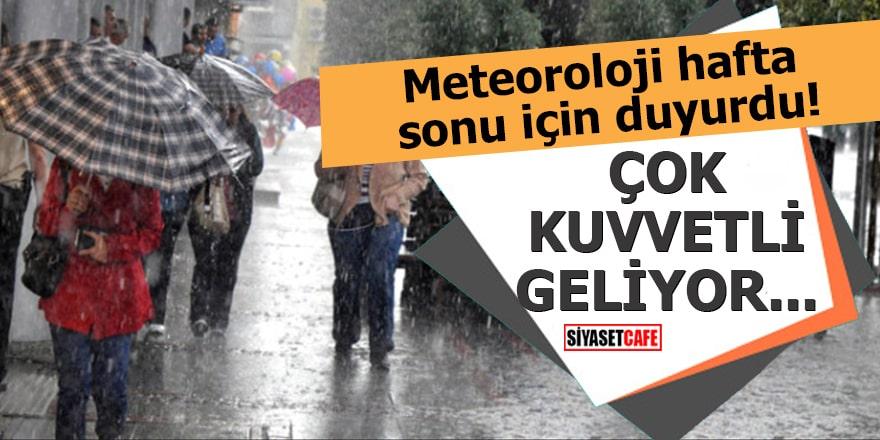 Meteoroloji hafta sonu için duyurdu! Çok kuvvetli geliyor...