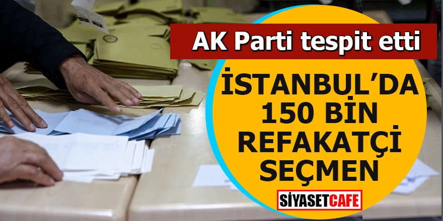 AK Parti tespit etti İstanbul'da 150 bin refakatçi seçmen