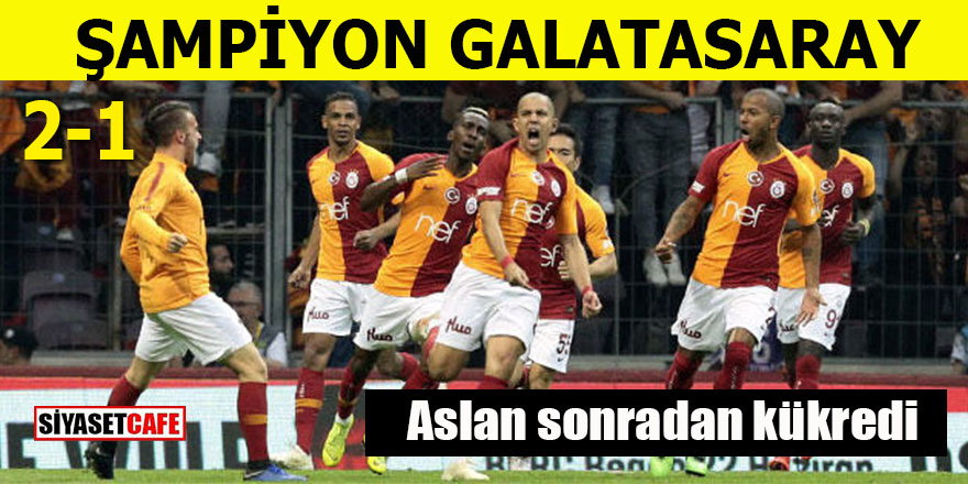 Şampiyon Galatasaray: Aslan sonradan kükredi