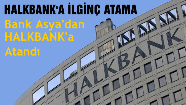 Bank Asya'dan Halk Bank'a atama