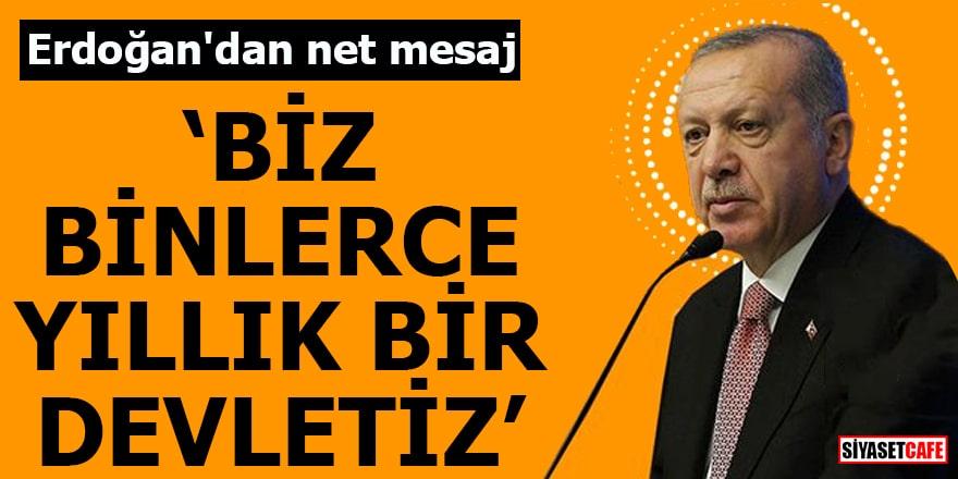 """Erdoğan'dan net mesaj """"Biz binlerce yıllık bir devletiz"""""""