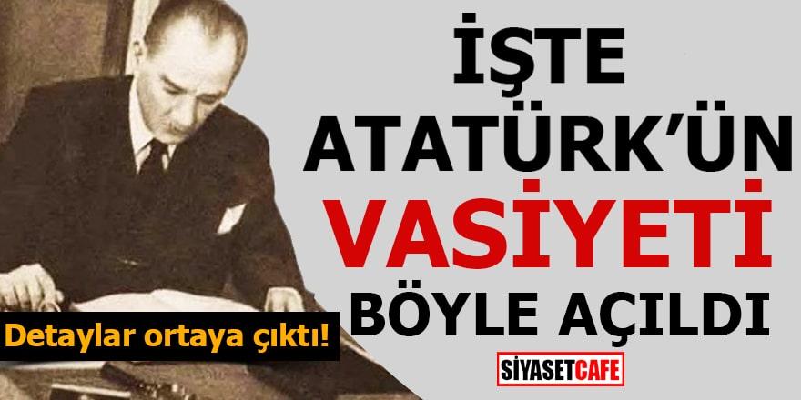 Detaylar ortaya çıktı: İşte Atatürk'ün vasiyeti böyle açıldı!