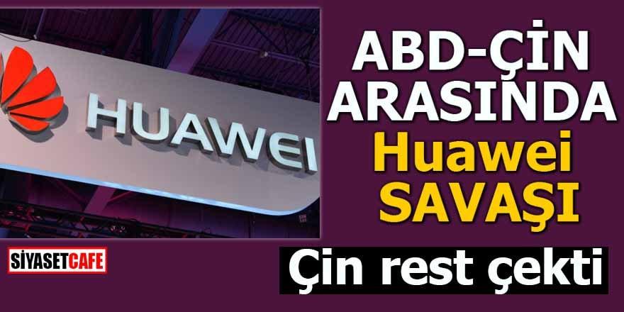 ABD-ÇİN arasında Huawei savaşı! Çin rest çekti