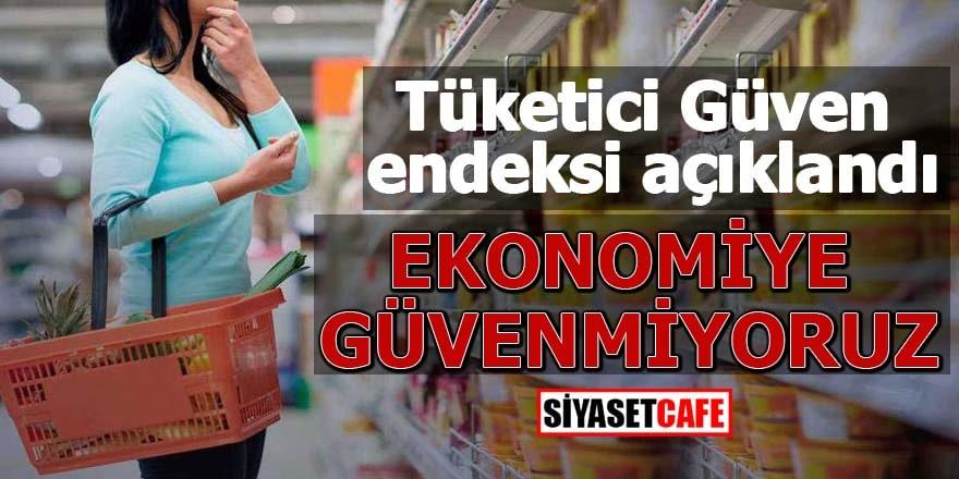 Tüketici Güven endeksi açıklandı! Ekonomiye Güvenmiyoruz