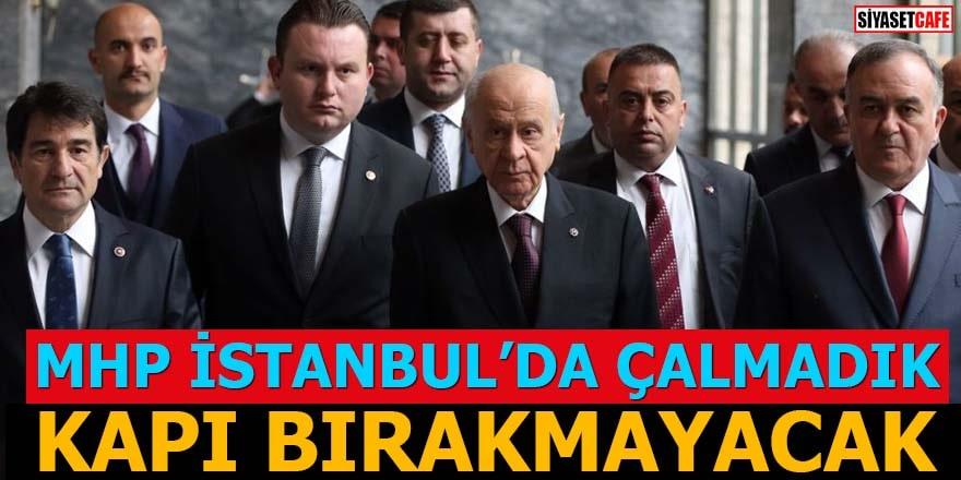MHP İstanbul'da çalmadık kapı bırakmayacak