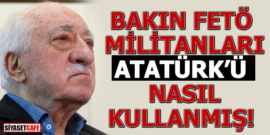 Bakın FETÖ militanları Atatürk'ü nasıl kullanmış?