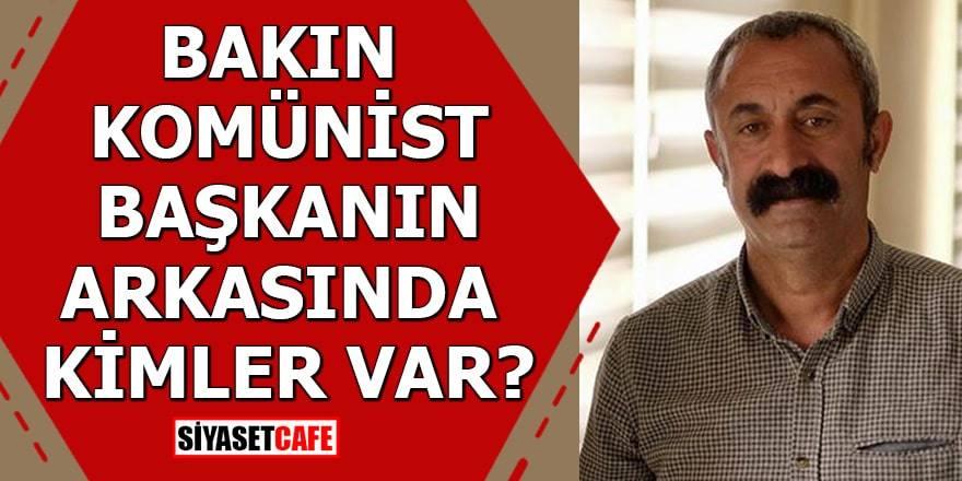 Komünist Maçoğlu'nun arkasında kimler var?