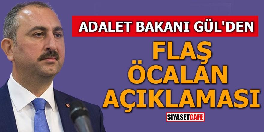 Adalet Bakanı Gül'den flaş Öcalan açıklaması