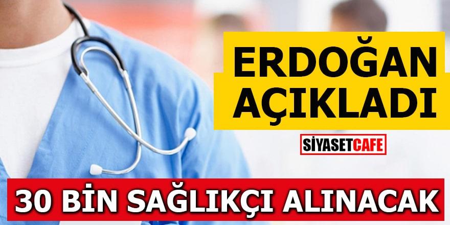 Erdoğan açıkladı! 30 BİN SAĞLIKÇI ALINACAK