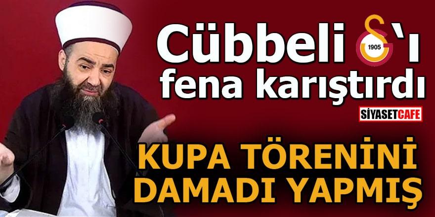 Cübbeli Galatasaray'ı fena karıştırdı Kupa törenini damadı yapmış