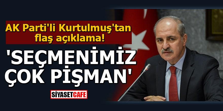AK Parti'li Kurtulmuş'tan flaş açıklama 'Seçmenimiz çok pişman'