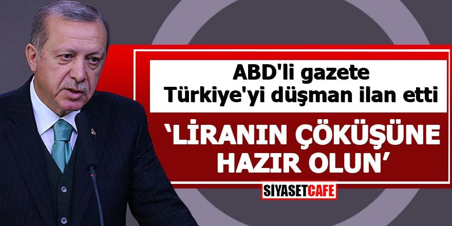 """ABD'li gazete Türkiye'yi düşman ilan etti """"Liranın çöküşüne hazır olun"""""""