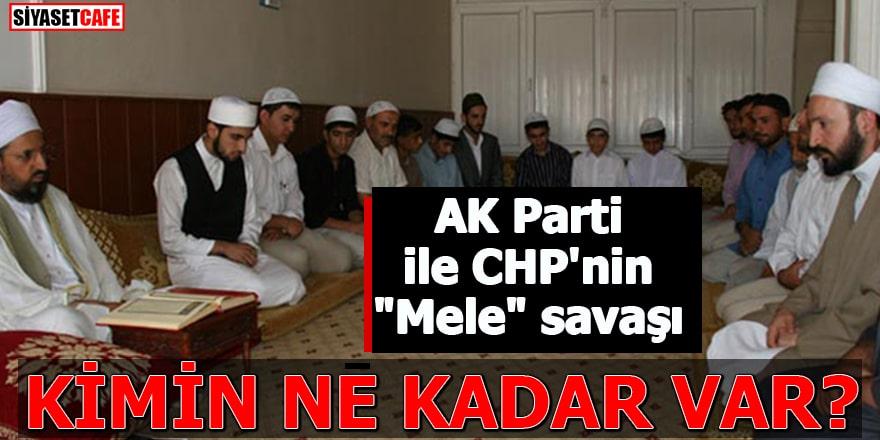 """AK Parti ile CHP'nin """"Mele"""" savaşı Kimin ne kadar var?"""