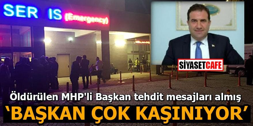 """Öldürülen MHP'li Başkan tehdit mesajları almış """"Başkan çok kaşınıyor"""""""