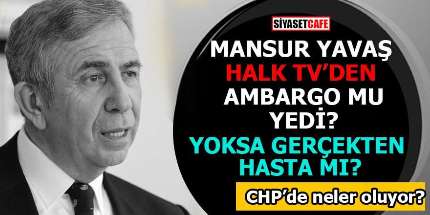 Mansur Yavaş Halk Tv'den ambargo mu yedi? Yoksa gerçekten hasta mı?