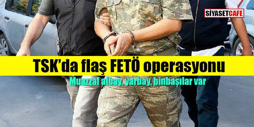 TSK'da flaş FETÖ operasyonu: Albay, Yarbay, binbaşılar var!