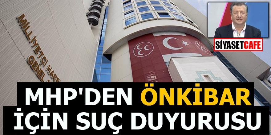 MHP'den Önkibar için suç duyurusu