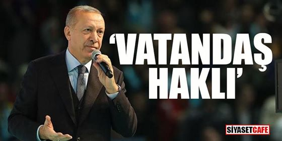 Erdoğan noktayı koydu: Vatandaş haklı!