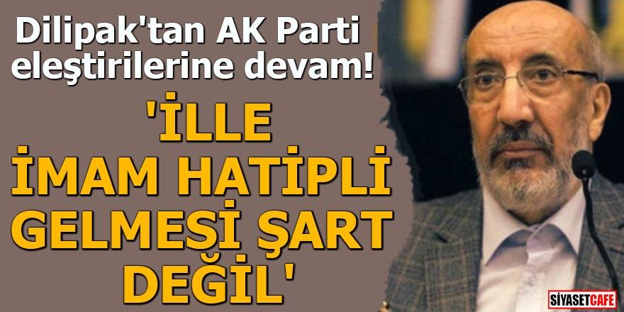 Dilipak'tan AK Parti eleştirilerine devam 'İlle İmam Hatipli gelmesi şart değil'