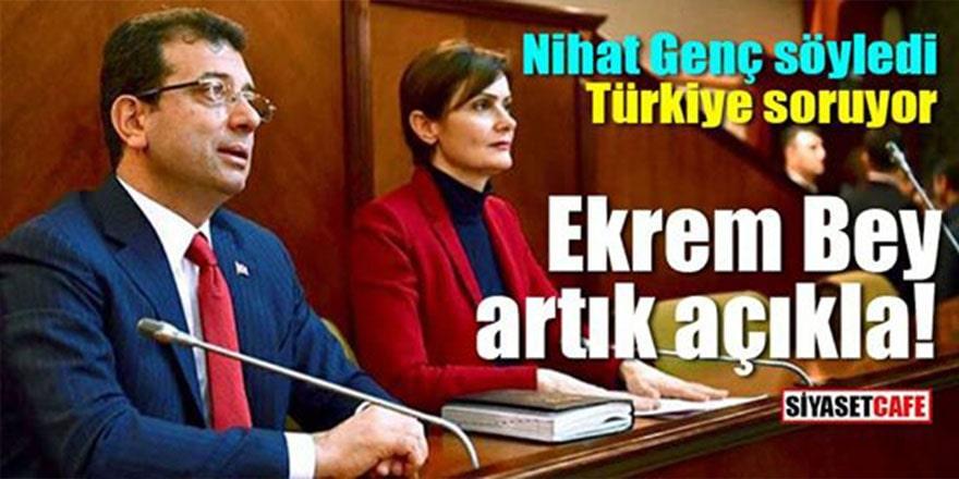 """Nihat Genç söyledi Türkiye soruyor """"İmamoğlu artık açıkla"""""""